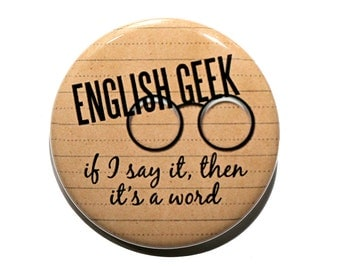 English Geek - Pinback Button Badge 1 1/2 inch 1.5 - Keychain Magnet or Flatback