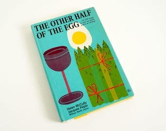 Vintage 1960s Cookbook / Other Half of the Egg by Jacques Pepin 1967 HcDj Like-New 180 Ways To Use Up Extra Yolks or Whites / MCM Kitchen