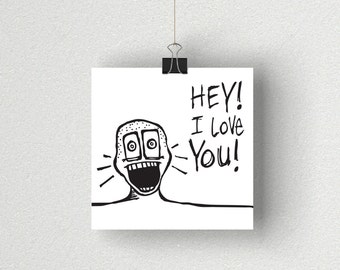 Hey I Love You / Daily Peety Print (Black and White, 5 x 5)