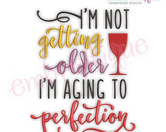 I'm Not Getting Older, I'm Aging to Perfection - Funny Embroidery Design  -  Instant Download Machine Embroidery Design
