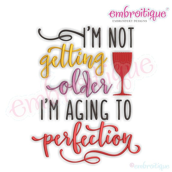 I M Not Getting Older I M Aging To Perfection Funny