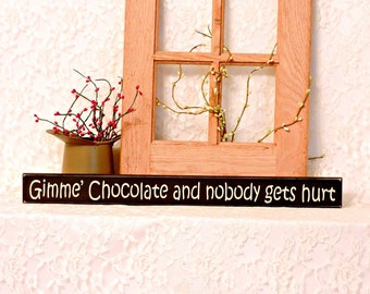 Gimme' Chocolate and nobody gets hurt - Primitive Country Shelf Sitter, Painted Wood Sign, chocolate sign, humor, kitchen decor