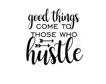 Vinyl Wall Decal good things come to those who hustle