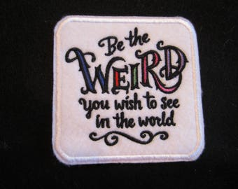 Embroidered Weird Iron On Patch. Be The Weird, Word Patch,
