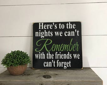 Here's to the nights we can't Remember with the friends we can't forget, Hand Painted Sign, Friends, Neighbors, Amazing, Loving, Woman