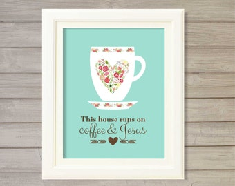 This House Runs on  Coffee & Jesus -Turquoise Blue -8x10- Instant Download Digital Printable Wall Art Kitchen Home Decor Mug Floral Cup