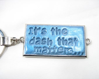 It's The Dash That Matters Keychain