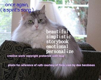 once again, ( a spirit's song ) choose an image/  storybook /emotional/simplistic /RESCUE/unique empathy condolence /pet sympathy/cat loss