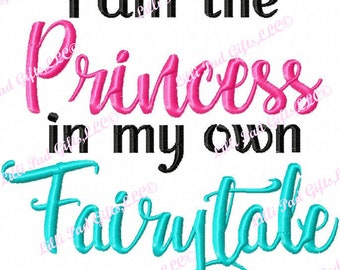 I am the Princess in my own Fairytale - Machine Embroidery Design - 11 sizes