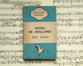 Vintage music history book Music in England 1940s Pelican book by Eric Blom