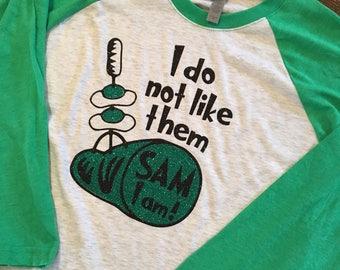 I do not like them Sam I am Girl's and women's 3/4 sleeve raglan shirt. Green eggs and ham shirt, Dr. Seuss shirt, read across America shirt