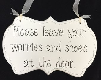 Please keave your worries and shoes at the door. - Hand Painted Cottage Chic Sign - Please remove your shoes Sign - Housewarming Gift - kg3