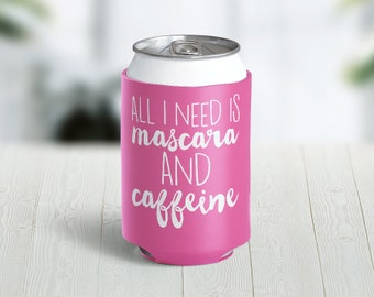 All I Need Is Mascara and Caffeine Hugger // Choose Your Color // Custom Neoprene Can Hugger