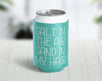 Salt In The Air Sand In My Hair // Choose Your Color // Custom Neoprene Can Hugger