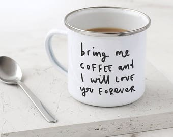 Bring Me Coffee Enamel Mug - Valentine's Day Gift - Hand Lettered Typography Mug - Metal Mug