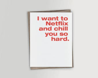 I want to Netflix and chill you so hard - Funny Valentine Card, Funny Birthday Card, Funny Romantic Card