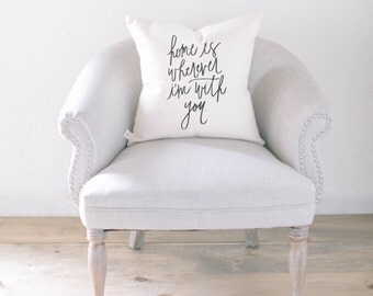 Throw Pillow - Home is Wherever I'm With You, calligraphy, home decor, wedding gift, engagement present, housewarming gift, cushion cover