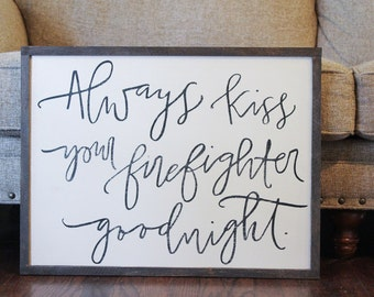 Always Kiss Your Firefighter Goodnight wood sign, cozy home decor, strength bible verse, inspirational art