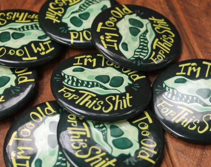 "2.25"" Glow-in-the-Dark Pinback Button - I'm too Old for This S**t"