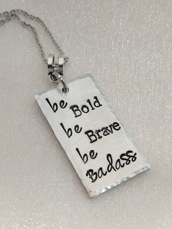 Be Bold - Be Brave - Be Badass - Message Jewelry - Quote Necklace - Statement Jewelry - Inspiration Necklace - Saying Necklace - Gift