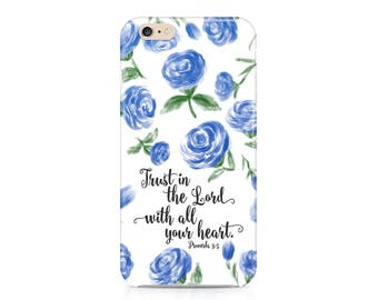 Trust in the Lord With All Your Heart iPhone 7, Proverbs 3:5 Phone Case, Scripture Phone Case, Floral Phone Case, iPhone, Samsung Galaxy