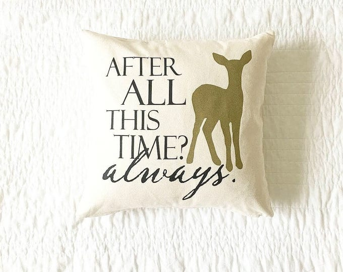 After All This Time? Always. Quote Pillow - Cushion Cover, Gift for Her, Home Decor, Wedding Gift, Anniversary Gift, Handmade, Book Lovers