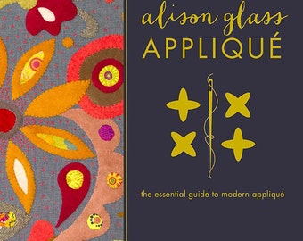 Alison Glass Applique The essential Guide to Modern Applique Quilt Book