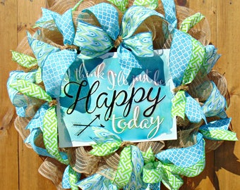 """Spring/Summer Wreath. """"I think I'll just be Happy today"""" Blue, Green, White, Arrows, Metal Sign. Deco Mesh Wreath with sign and ribbons"""
