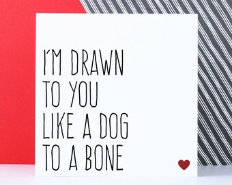 Funny dog card, Anniversary Valentine's birthday card for pet lover, I'm drawn to you like a dog to a bone
