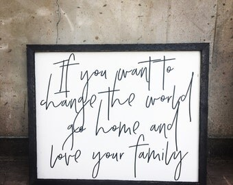Change the World Love your Family sign