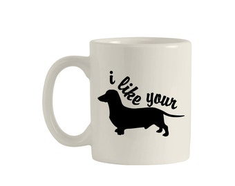 I like your wiener coffee cup, wiener coffee mug, Dachshund coffee mug, Dachshund mug, Dachshund Coffee Cup, funny coffee mug, M00116