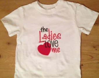 The Ladies Love Me Valentine's Day Shirt or Baby Bodysuit