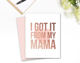 I Got it From my Mama, Printable Mother's Day Card, Rose Gold Foil and Blush, Funny Mother's Day, DIY digital card, INSTANT DOWNLOAD