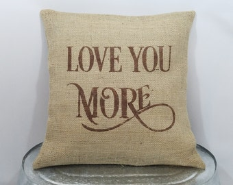 """Custom made rustic country burlap """"Love you more"""" brown (or custom color) pillow cover/sham - Multiple sizes and custom color option"""