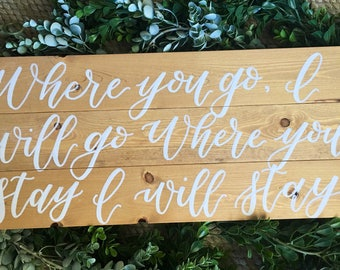 Where you go I will go, where you stay I will stay rustic wood sign - Golden Oak Stain - Wedding Sign