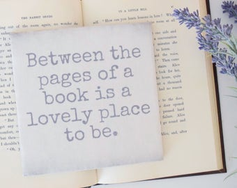 Between the Pages of a Book is a Lovely Place to Be.Quote tile,sign.Gift for Reader, Book lover, English teacher, Librarian,