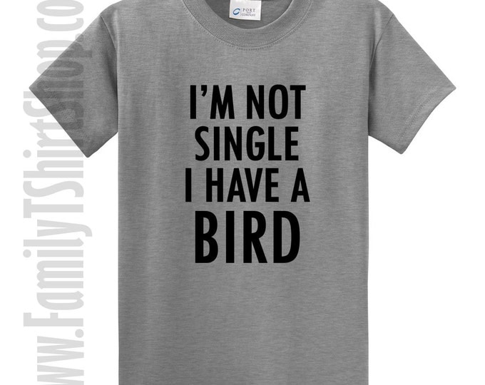 I'm Not Single I Have A Bird T-shirt