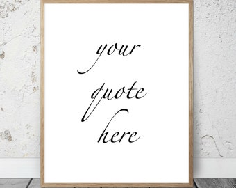 Custom Quote, Printable Custom Wall Art, Personalized Quote, Printable Decor,  Digital Download, Printable Art.