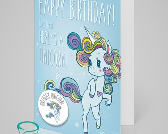 Happy Birthday! But first, here's a unicorn - Fun, unicorn themed birthday card with matching 5cm birthday unicorn pin badge.