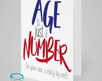 Age is just a number (in your case, a really big one) - funny and alternative birthday card. Rude card