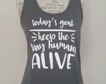 Today's goal keep the tiny humans alive tank. Mom tank. Women's tank. Funny. Made to order.