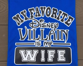 My favorite disney villain is my wife shirt hubby shirt disney funny shirt