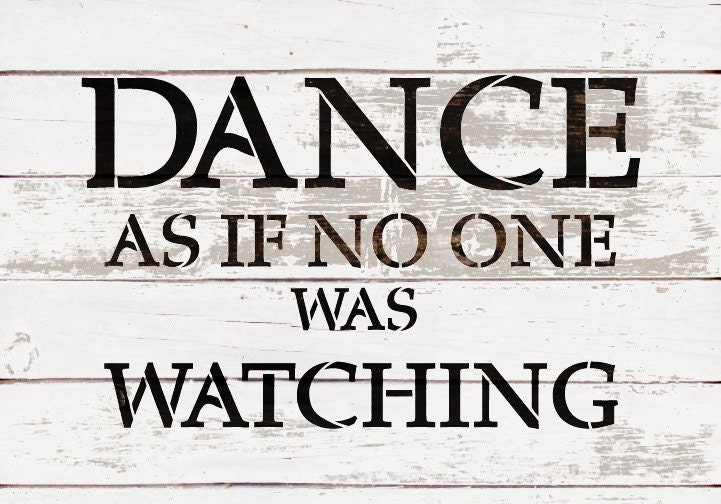 Dance As If No One Was Watching - Word Stencil - Select Size - STCL1793 - by StudioR12