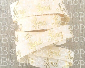 "7/8"" The Lord is King on Cream gold Foil USDR grosgrain ribbon Easter Religious Christian 3 yards 5 yards"