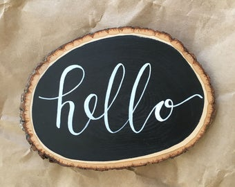 Hello Small Wood Slice Chalkboard, Hand Designed, Hand Lettered, Home Decor