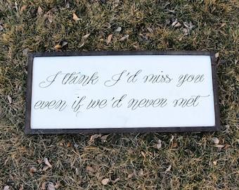 I Think I'd Miss You FARMHOUSE Sign