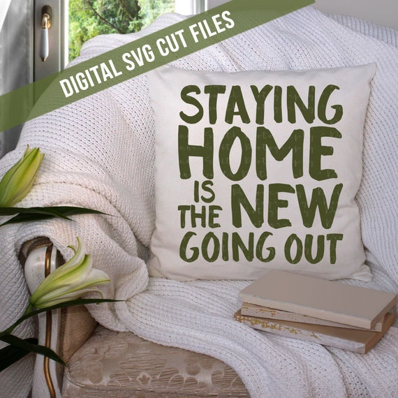 Staying Home Is The New Going Out SVG Cutting File Vinyl