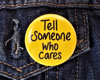 Funny Button Pin Badge ∙ Tell Someone Who Cares Pin Badge ∙ Sarcastic Pin Badge ∙ Rude Pin Badge ∙ Cute Fridge Magnet