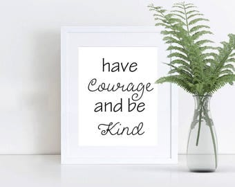 Printable Wall Art, 8x10 and 5x7, Have Courage and Be Kind