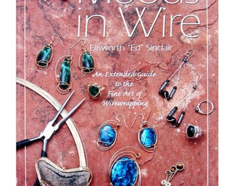 Moods in Wire: Second Edition Educational Jewelry Making Wire Wrapping Techniques Book by Ed Sinclair - PUB-115.50